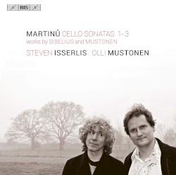 Martinů: Cello Sonatas 1-3 / Works by Sibelius and Mustonen by Martinů ,   Sibelius ,   Mustonen ;   Steven Isserlis ,   Olli Mustonen