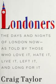 Cover of: Londoners : the days and nights of London now--as told by those who love it, hate it, live it, left it, and long for it |